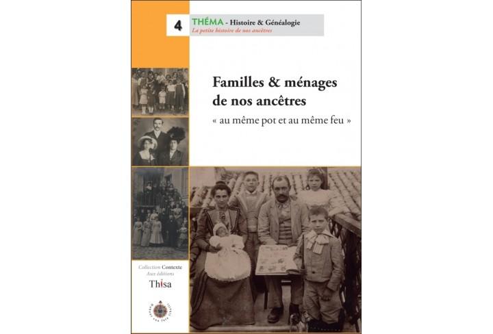 Familles & ménages de nos ancêtres, au même pot et au même feu (ouvrage déclassé)
